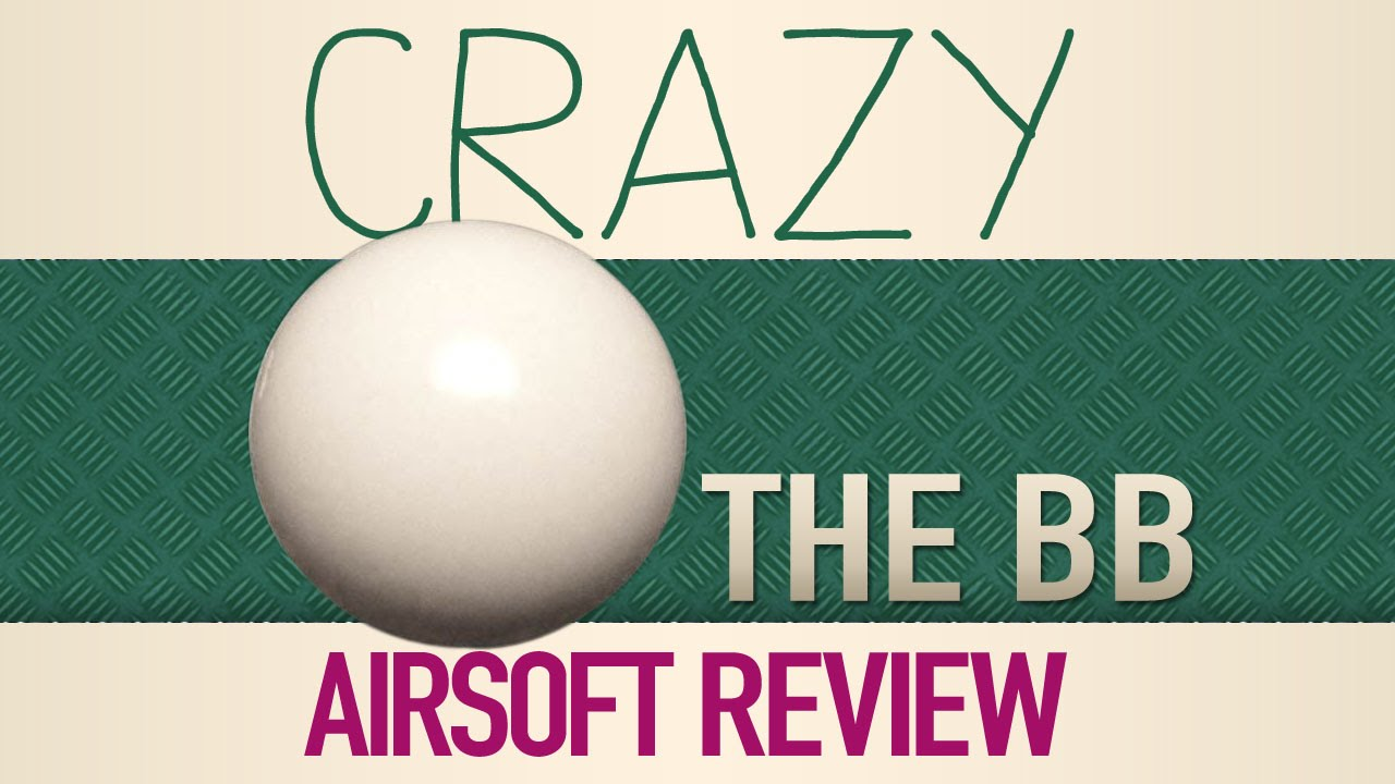 Crazy Airsoft Review – Le BB