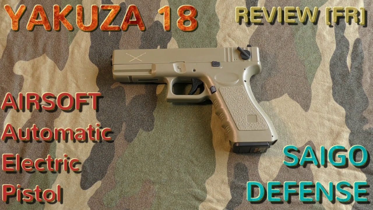 [AIRSOFT] Review (FR) N°111 – Automatic Electric Pistol YAKUZA 18 (SAIGO DEFENSE)