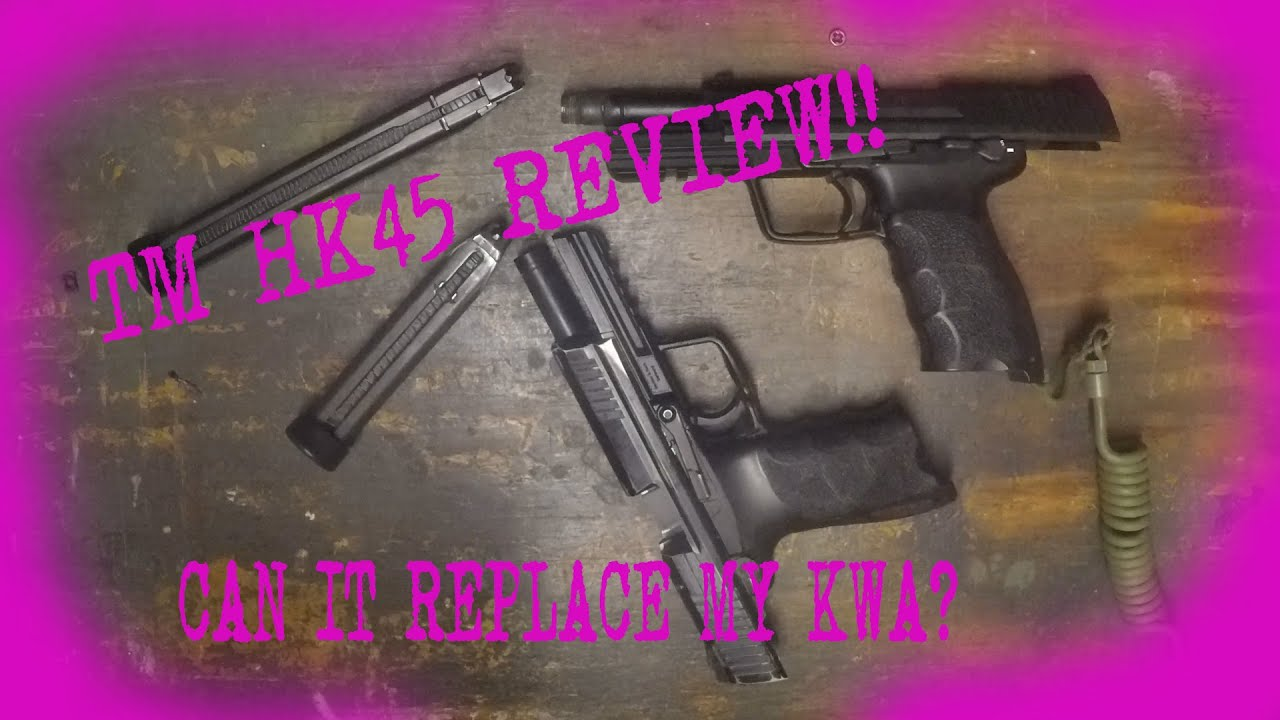 TM HK45 AIRSOFT PISTOL REVIEW THE (REMPLACEMENT TO MY KWA)