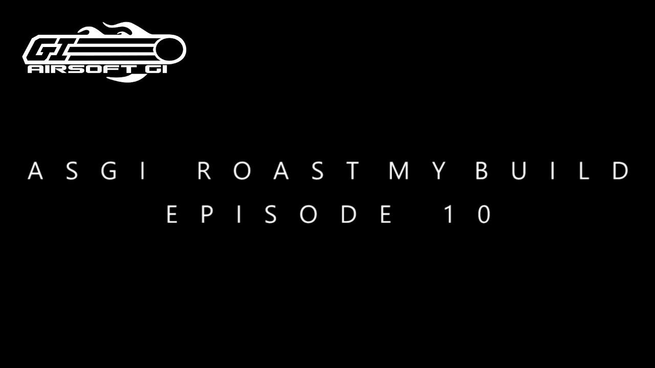 LA FIN! – Roast My Build Ep. 10 #asgiroastmybuild   Airsoft GI
