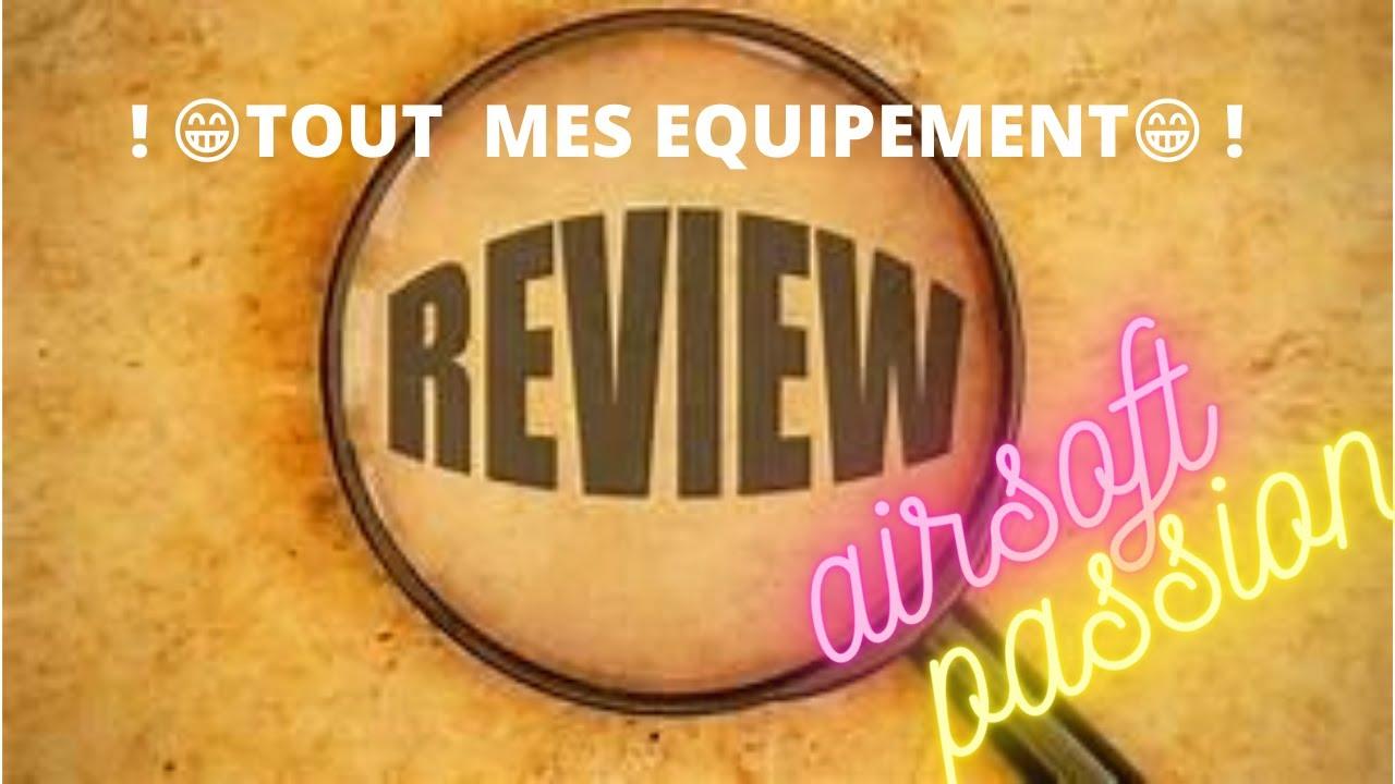 REVIEW DE TOUT MES EQUIPEMENT AIRSOFT !
