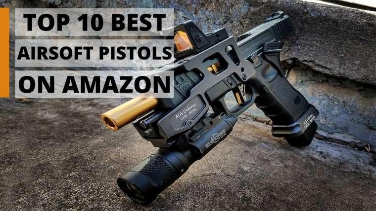 Top 10 des meilleurs pistolets Airsoft sur Amazon qui sont à un autre niveau