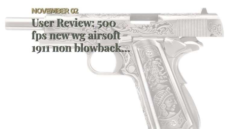 Revue de l'utilisateur: 500 fps nouveau pistolet pistolet à main WG airsoft 1911 sans soufflage à gaz co2 w / 6mm bb bbs (Air …