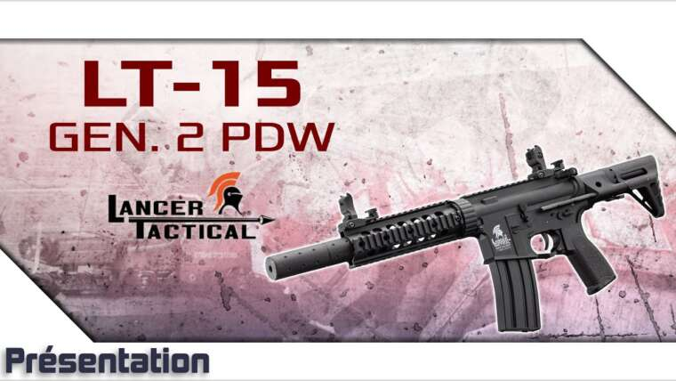 [LT-15 Gen 2 PDW – Lancer Tactical] Présentation | Review | Airsoft FR – EN subs