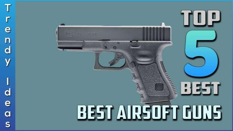 Top 5 des meilleurs revues d'armes à feu Airsoft en 2020 |  Sur le marché aujourd'hui