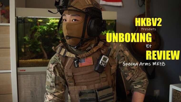 HBKV2 – RETOUR AVEC UN UNBOXING ET REVIEW / SPECNA ARMS – MK18 C19