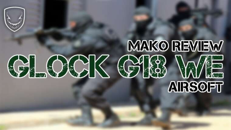 GLOCK G18 WE – AIRSOFT GBB |  REVUE |  MAKO AIRSOFT 🦈