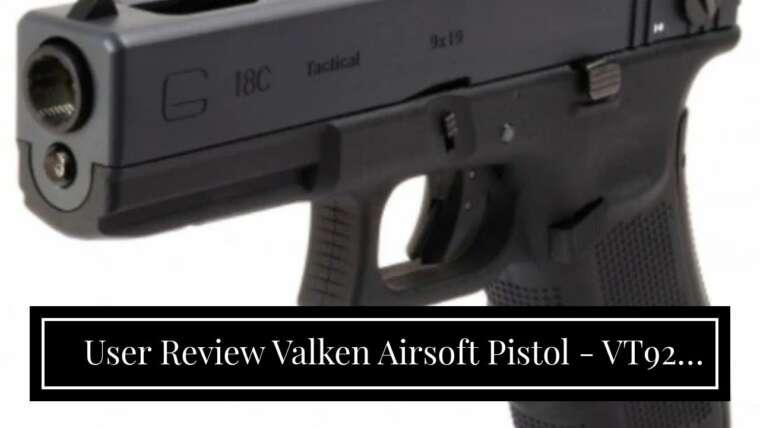 Revue de l'utilisateur Valken Airsoft Pistol – VT92 Gas Blowback Metal-6 mm