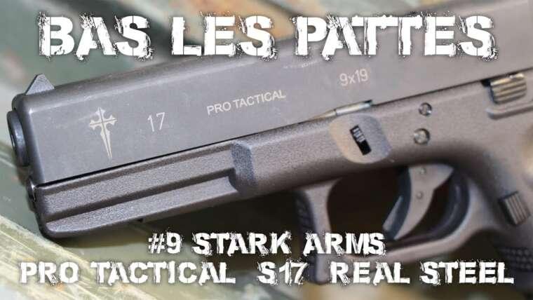 AIRSOFT |  REVUE |  À confirmer |  BAS LES PATTES #9 |  Stark Arms S17 Pro Tactical Real Steel (SOUS-SOUS-SOL ANGLAIS)